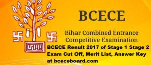 BCECE Result 2017 of Stage 1 Stage 2 Exam Cut Off, Merit List, Answer Key at bceceboard.com