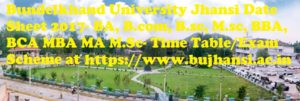Bundelkhand University Jhansi Date Sheet 2017- BA, B.com, B.sc, M.sc, BBA, BCA MBA MA M.Sc- Time Table Exam Scheme