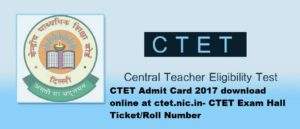 CTET 2017 Admit Card download online at ctet.nic.in- CTET Exam Hall Ticket