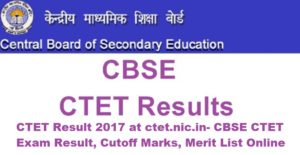 CTET Result 2017 at ctet.nic.in- CBSE CTET Exam Result, Cutoff Marks, Merit List Online