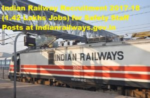 Indian Railway Recruitment 2017-18 (1.42 Lakhs Jobs) for Safety Staff Posts at indianrailways.gov.in