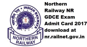 Northern Railway NR GDCE Exam Admit Card 2017 download at nr.railnet.gov.in