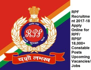 RPF Recruitment 2017-18 Apply Online for RPF/ RPSF 18,000+ Constable Posts Upcoming Vacancies/Jobs