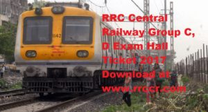 RRC Central Railway Group C, D Exam Hall Ticket 2017 Download at www.rrccr.com