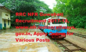 RRC NFR Guwahati Recruitment 2017-18, www.nfr.indianrailways.gov.in, Apply Online for Various Posts