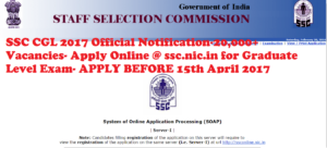 SSC CGL 2017 Notification-20,000 Vacancies- Apply Online @ ssc.nic.in for Graduate Level Exam