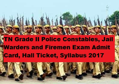 TN Grade II Police Constables, Jail Warders and Firemen Exam Admit Card, Hall Ticket, Syllabus 2017