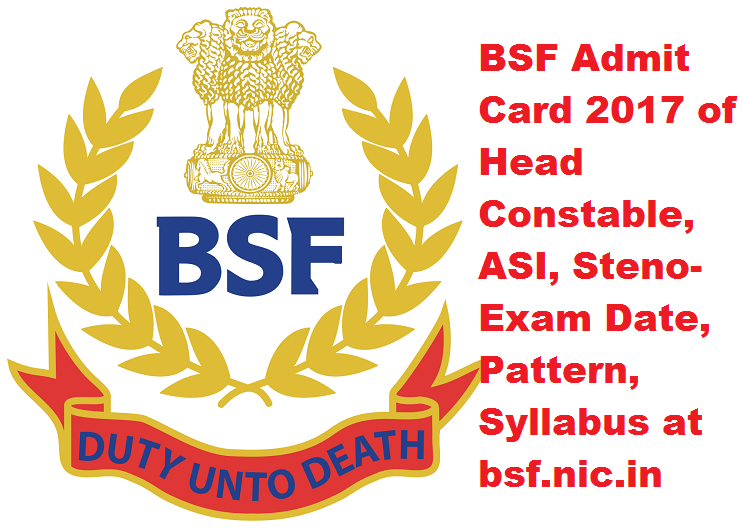 BSF Admit Card 2017 of Head Constable, ASI, Steno- Exam Date, Pattern, Syllabus at bsf.nic.in