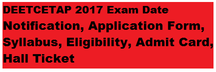 DEETCETAP 2017 Exam Date Notification, Application Form, Syllabus, Eligibility, Admit Card, Hall Ticket