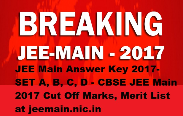JEE Main Answer Key 2017- SET A, B, C, D - CBSE JEE Main 2017 Cut Off Marks, Merit List at jeemain.nic.in