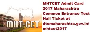 MHTCET Admit Card 2017 Maharashtra Common Entrance Test Hall Ticket at dtemaharashtra.gov.in/mhtcet2017