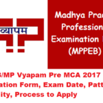 MPPEB/MP Vyapam Pre MCA 2017 Application Form, Exam Date, Pattern, Eligibility, Process to Apply