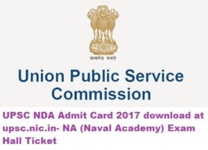 UPSC NDA Admit Card 2017 download at upsc.nic.in- NA (Naval Academy) Exam Hall Ticket