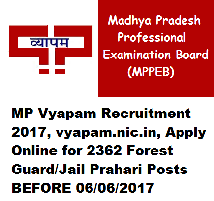 MP Vyapam Recruitment 2017, vyapam.nic.in, Apply Online for 2362 Forest Guard Jail Prahari Posts