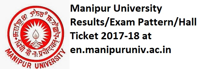 Manipur University Results Exam Pattern Hall Ticket 2017-18 at en.manipuruniv.ac.in