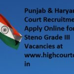 Punjab & Haryana High Court Recruitment 2017 Apply Online for 86 Steno Grade III Vacancies