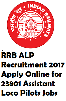 RRB ALP Recruitment 2017 Apply Online for 23801 Assistant Loco Pilots Jobs