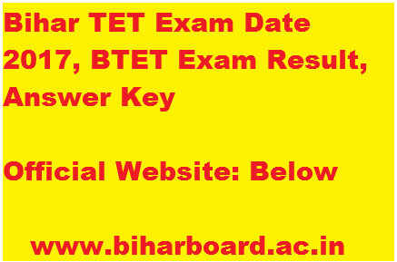 Bihar TET Exam Date 2017, BTET Exam Result, Answer Key, www.biharboard.ac.in