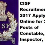 CISF Recruitment 2017 Apply Online for 37000 Posts of Constable, Inspector, Driver