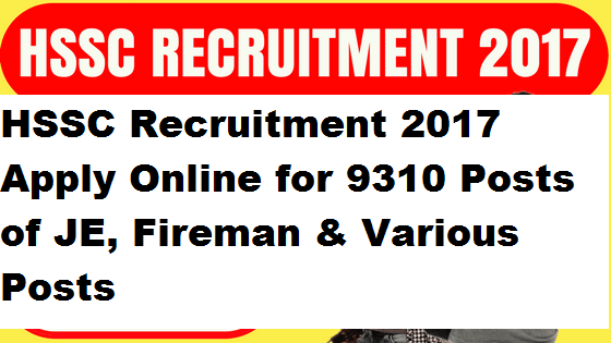 HSSC Recruitment 2017 Apply Online for 9310 Posts of JE, Fireman & Various Posts